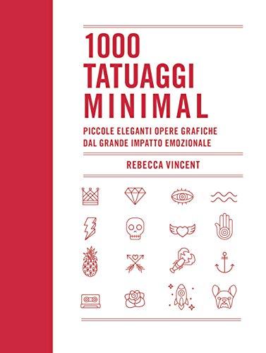 1000 tatuaggi minimal. Piccole eleganti opere grafiche dal grande impatto emozionale. Ediz. illustrata