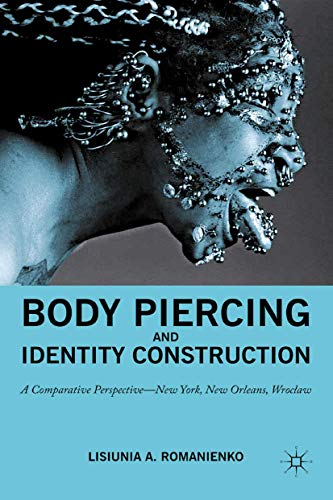 Body Piercing and Identity Construction: A Comparative Perspective - New York, New Orleans, Wroclaw: A Comparative Perspective - New York, New Orleans, Wroc?aw