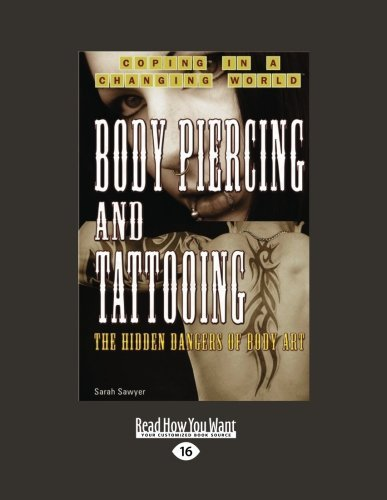 Body Piercing and Tattooing: The Hidden Dangers of Body Art: Easyread Large Edition