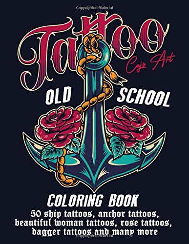Coloring Book Tatto Old School: 50 Ship Tattoos, Anchor Tattoos Beautiful Women Tattoos, Rose Tattoos, Dagger Tattoos and Many More