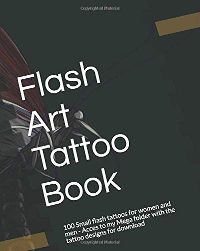 Flash Art Tattoo Book: 100 Small flash tattoos for women and men - Acces to my Mega folder with the tattoo designs for download