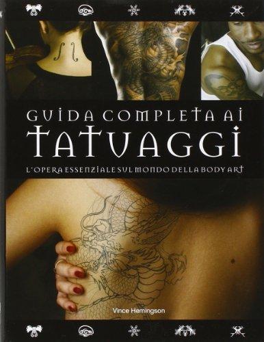 Guida completa ai tatuaggi. Ediz. illustrata