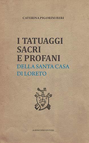 I TATUAGGI SACRI E PROFANI: della Santa Casa di Loreto