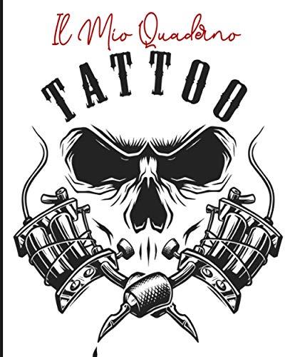 Il Mio Quaderno Tattoo: Libro dei disegni e delle creazioni di tatuaggi Libro del tatuaggio per tatuatori dilettanti o professionisti Regalo ideale per i futuri tatuatori o tatuatori