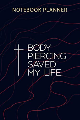 Notebook Planner Jesus Body Piercing Saved My Life: Planner, Financial, Over 100 Pages, To Do List, 6x9 inch, Passion, Journal, Home Budget