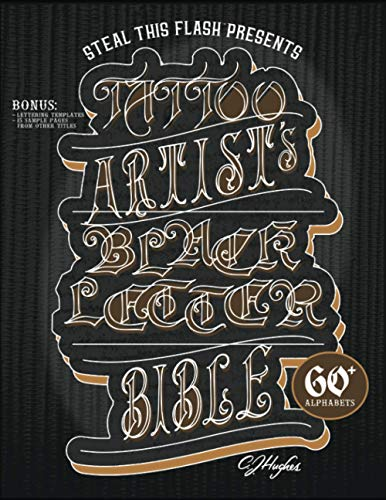Tattoo Artist's Blackletter Bible: Steal This Flash Presents: 60+ Gothic, Old English, & Blackletter Alphabets for Tattoo Artists