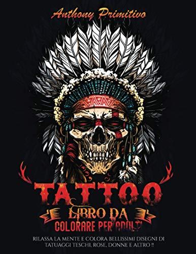 TATTOO Libro da colorare per adulti: Rilassa la mente e colora bellissimi disegni di tatuaggi teschi, rose, donne e altro!!