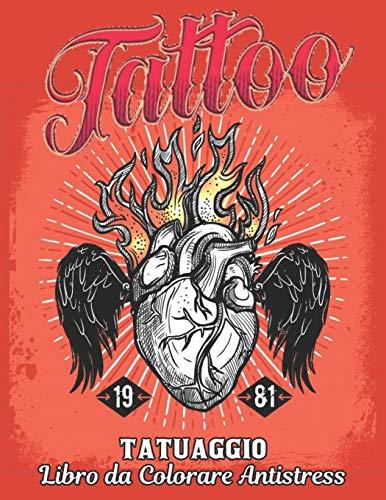 Tatuaggio Libro da Colorare Antistress: Un libro da colorare per adulti, regalo fantastico per gli amanti dei tatuaggi 50 tatuaggi su un lato, ... disegni del tatuaggio per uomini e done