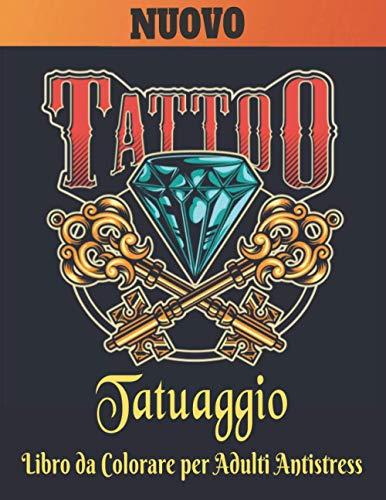 Tatuaggio Libro da Colorare per Adulti Antistress Nuovo: 50 Tatuaggi su un Lato Un libro da colorare per adulti, regalo fantastico per gli amanti dei ... disegni del tatuaggio per uomini e donne