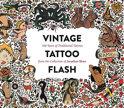 Vintage Tattoo Flash: 100 Years of Traditional Tattoos from the Collection of Jonathan Shaw [Lingua inglese]